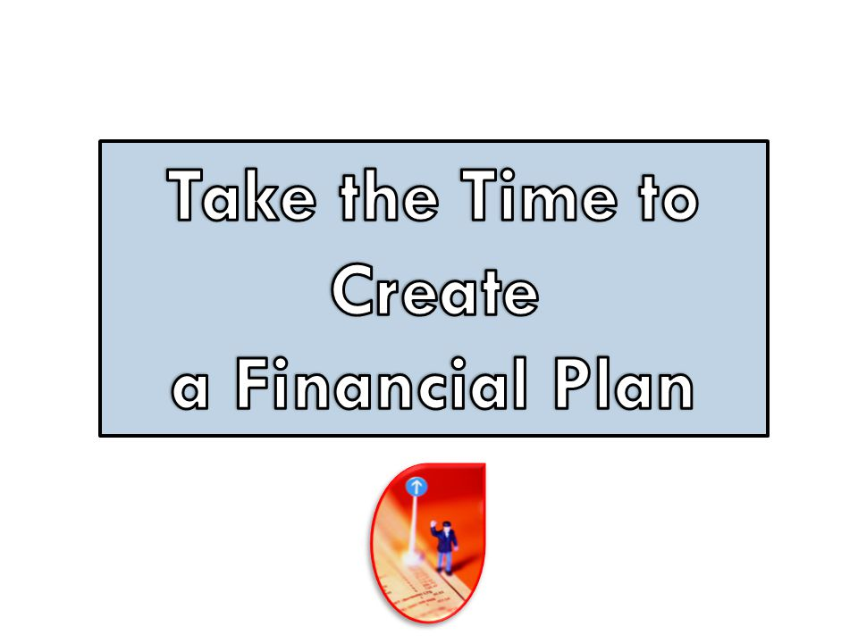 Take the Time to Create a Financial Plan