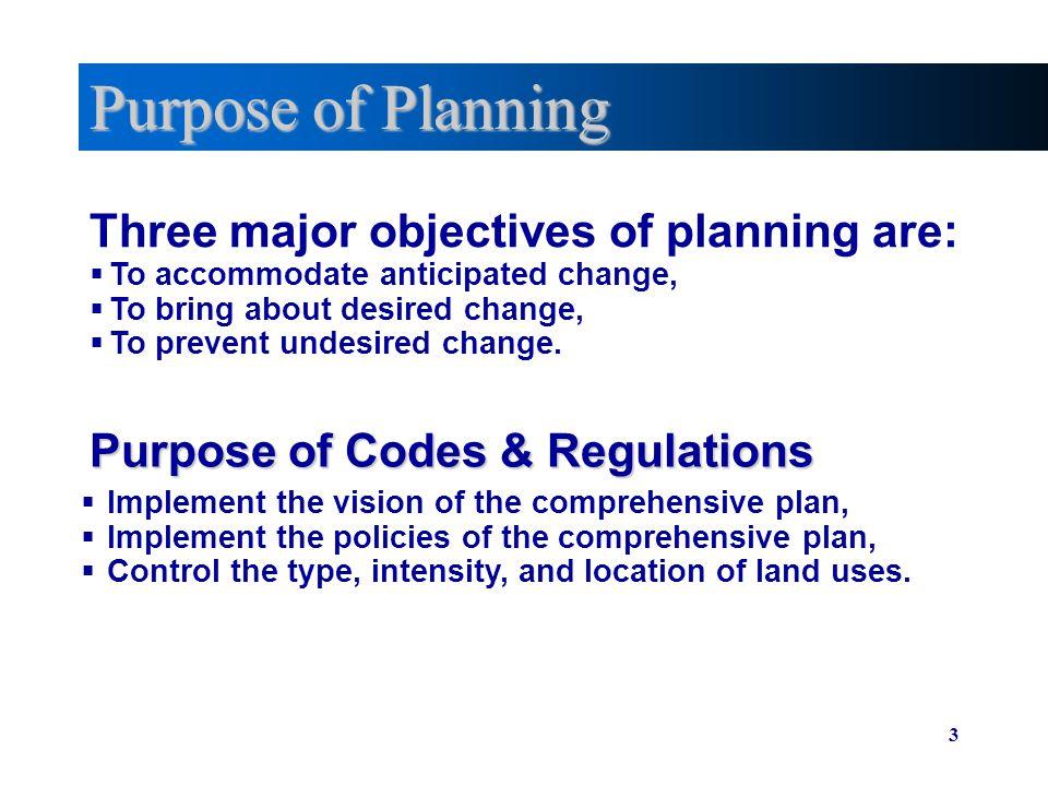 Purpose of Planning Three major objectives of planning are: