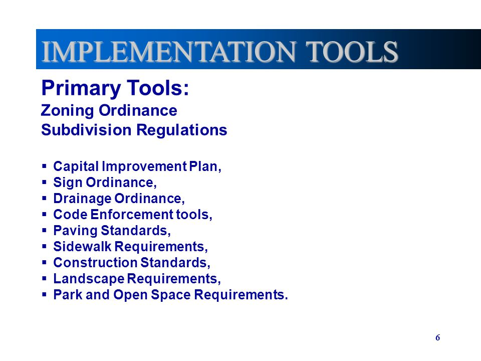IMPLEMENTATION TOOLS Primary Tools: Zoning Ordinance