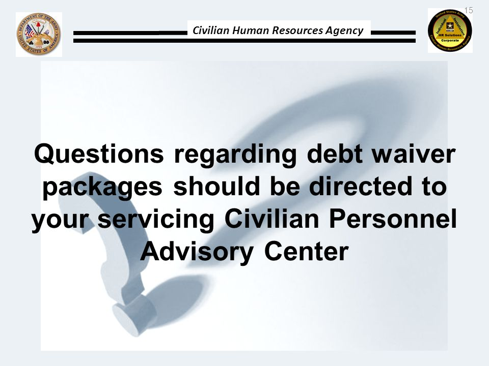Questions regarding debt waiver packages should be directed to your servicing Civilian Personnel Advisory Center
