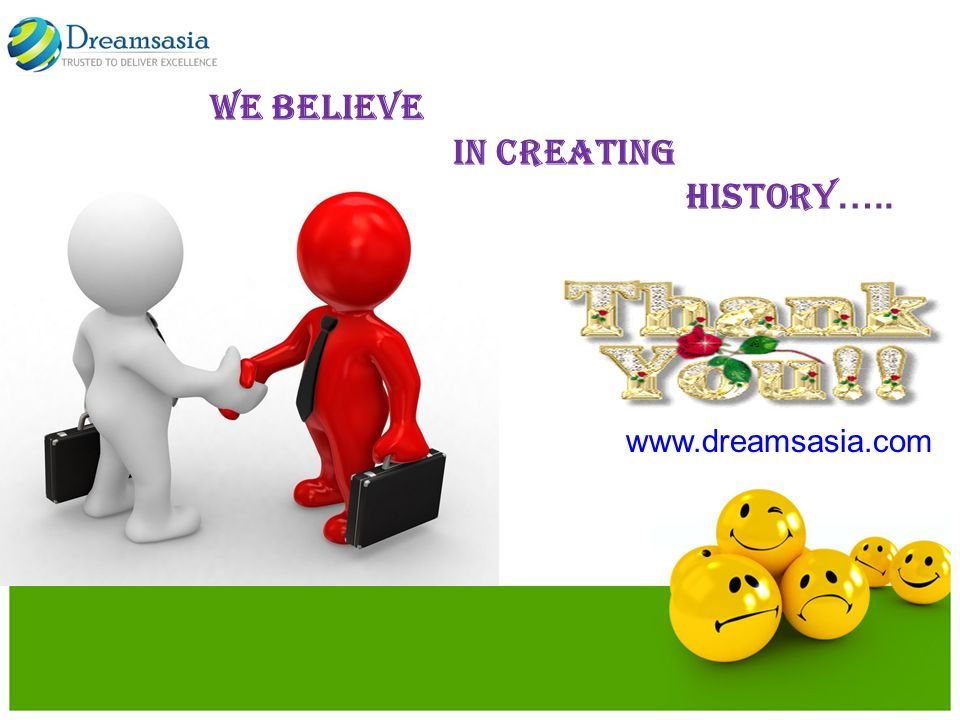 We Believe in Creating History….. www.dreamsasia.com