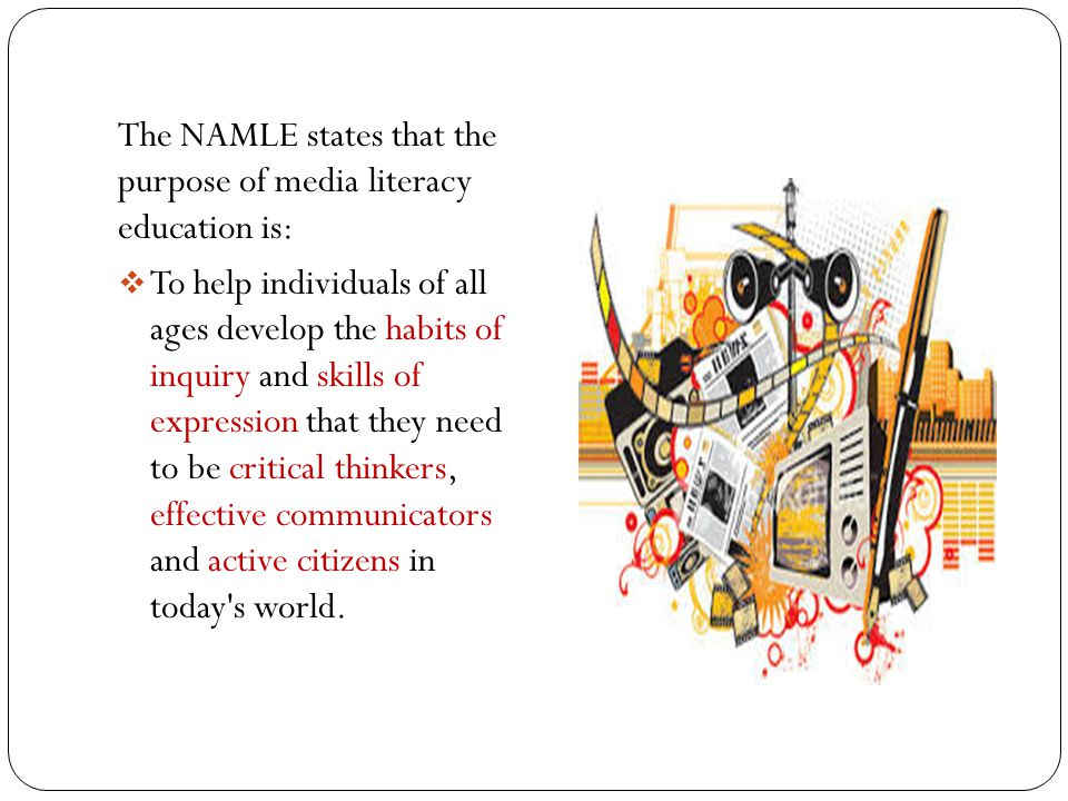 The NAMLE states that the purpose of media literacy education is: