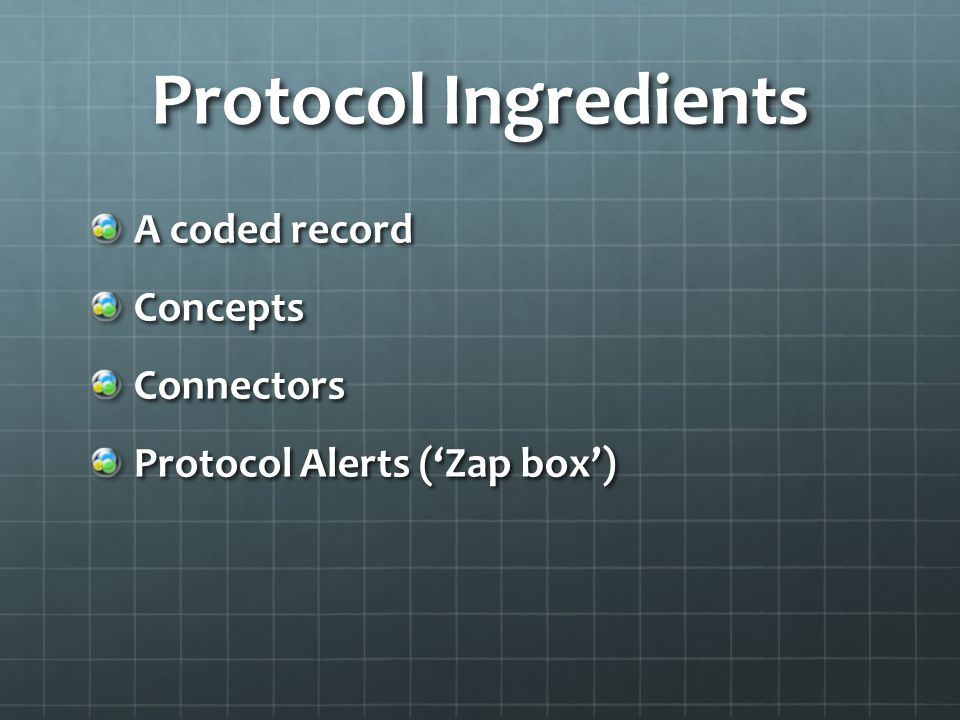 Protocol Ingredients A coded record Concepts Connectors