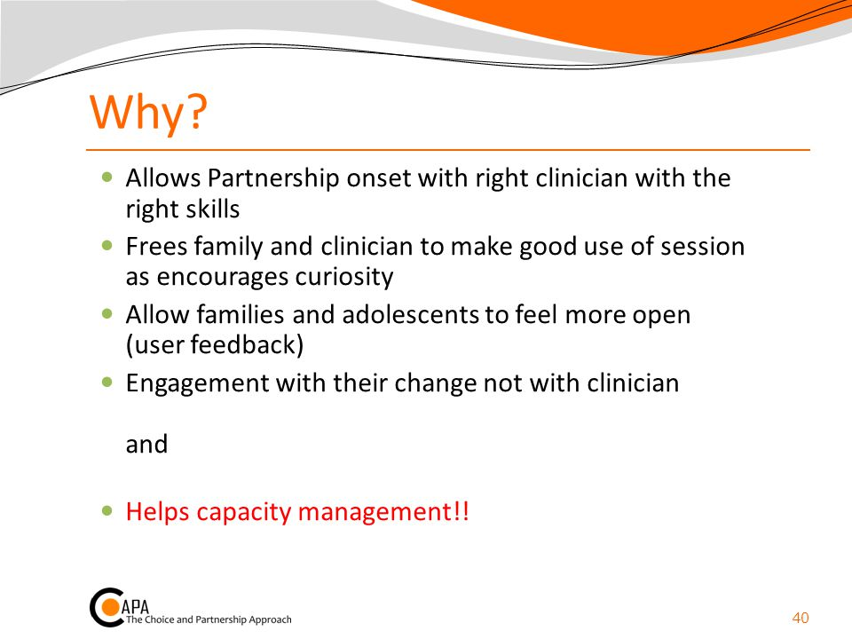 Why Allows Partnership onset with right clinician with the right skills.