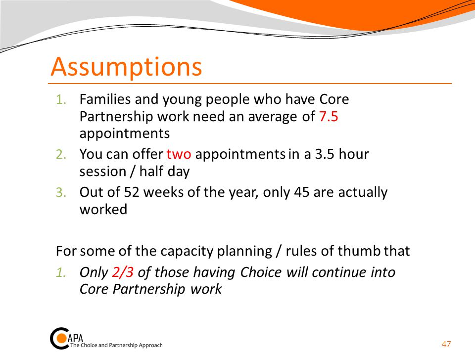 Assumptions Families and young people who have Core Partnership work need an average of 7.5 appointments.