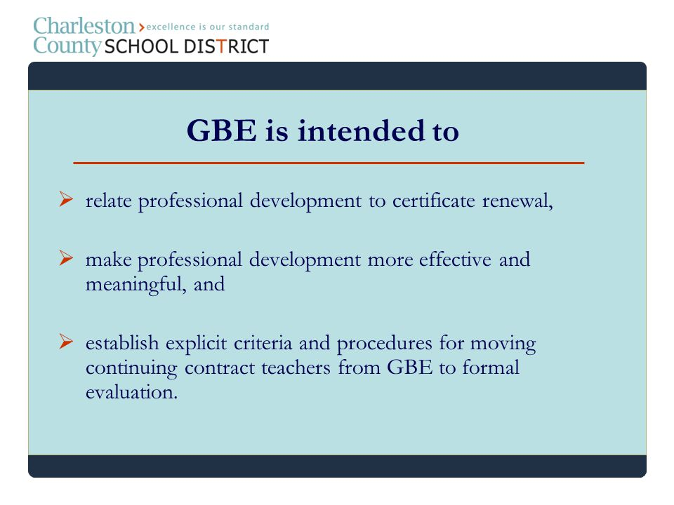 GBE is intended to relate professional development to certificate renewal, make professional development more effective and meaningful, and.