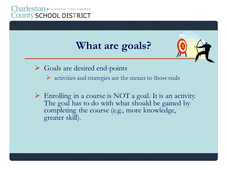 What are goals Goals are desired end-points