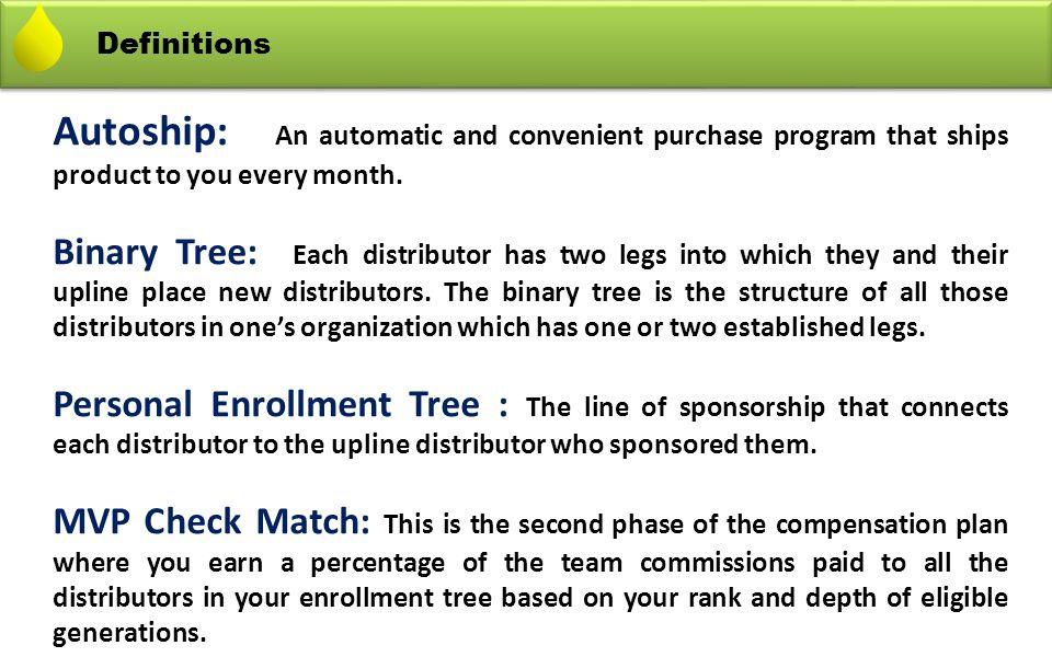Definitions Autoship: An automatic and convenient purchase program that ships product to you every month.