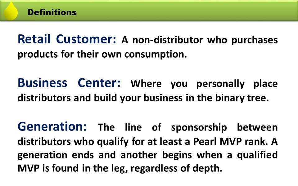 Definitions Retail Customer: A non-distributor who purchases products for their own consumption.