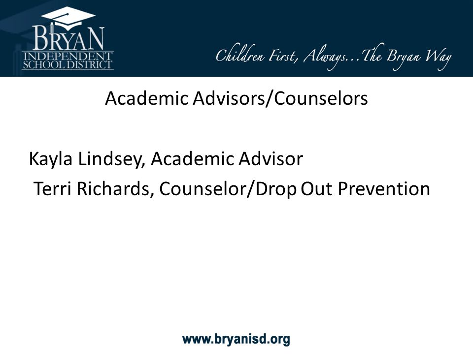 Academic Advisors/Counselors Kayla Lindsey, Academic Advisor Terri Richards, Counselor/Drop Out Prevention