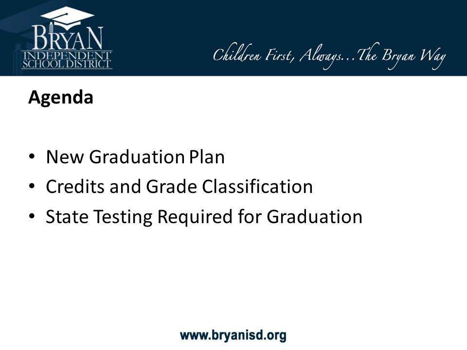 Agenda New Graduation Plan Credits and Grade Classification State Testing Required for Graduation