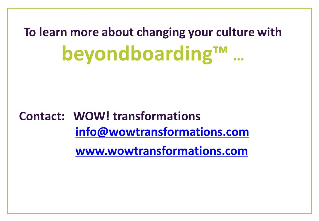 To learn more about changing your culture with beyondboarding™ …