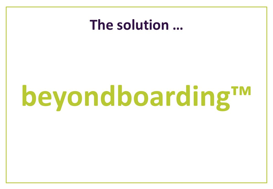 The solution … beyondboarding™