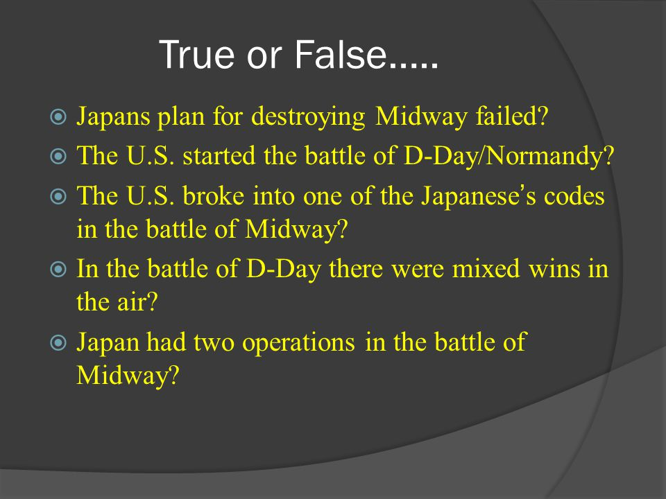 True or False….. Japans plan for destroying Midway failed