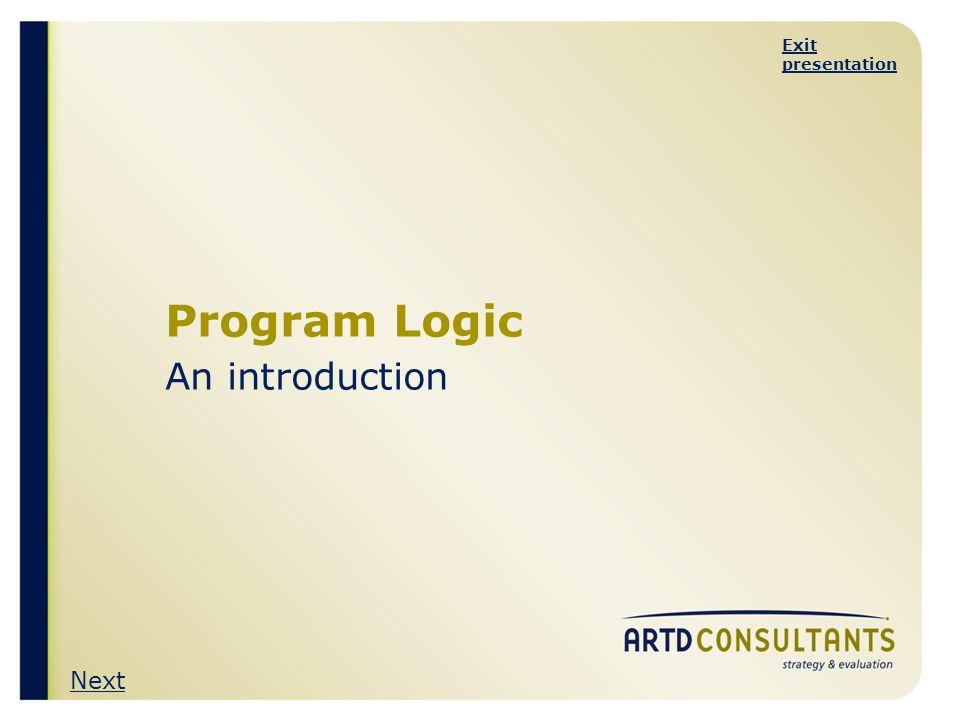 Exit presentation Program Logic An introduction Next