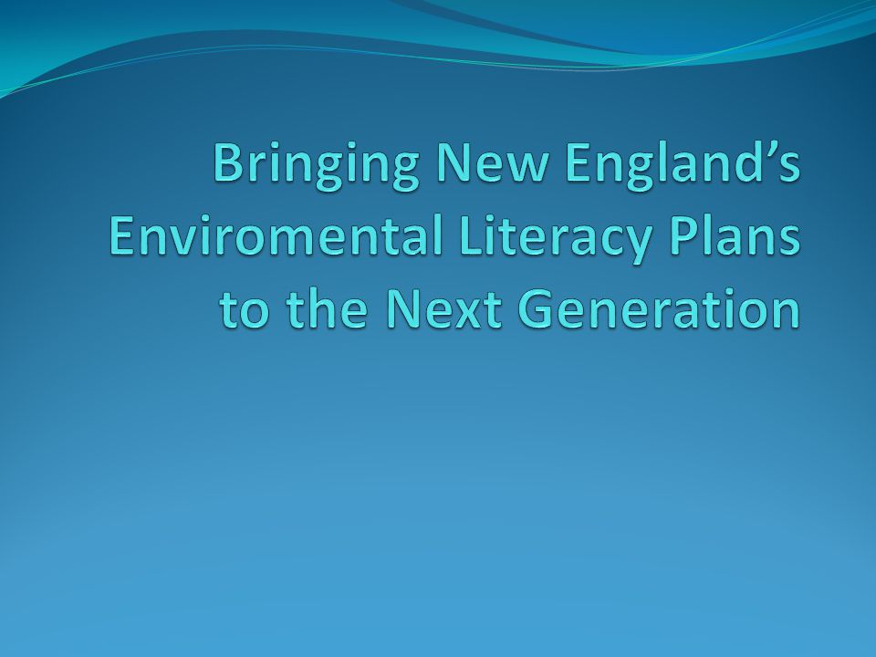 Bringing New England's Enviromental Literacy Plans to the Next Generation