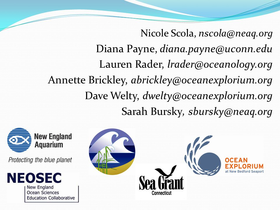 Diana Payne, diana.payne@uconn.edu Lauren Rader, lrader@oceanology.org