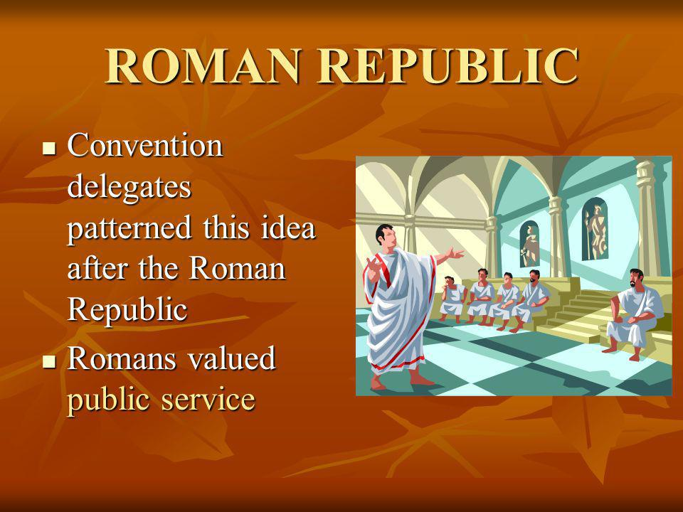 ROMAN REPUBLIC Convention delegates patterned this idea after the Roman Republic.