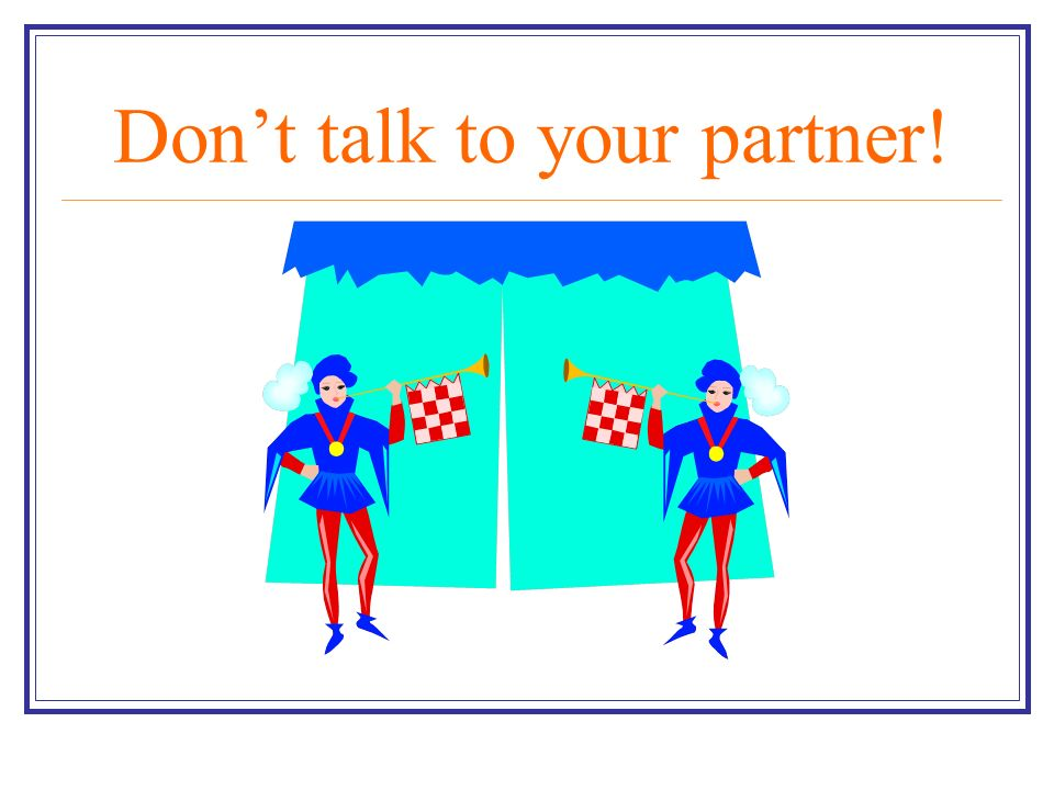 Don't talk to your partner!