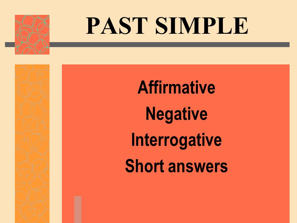 Affirmative Negative Interrogative Short answers