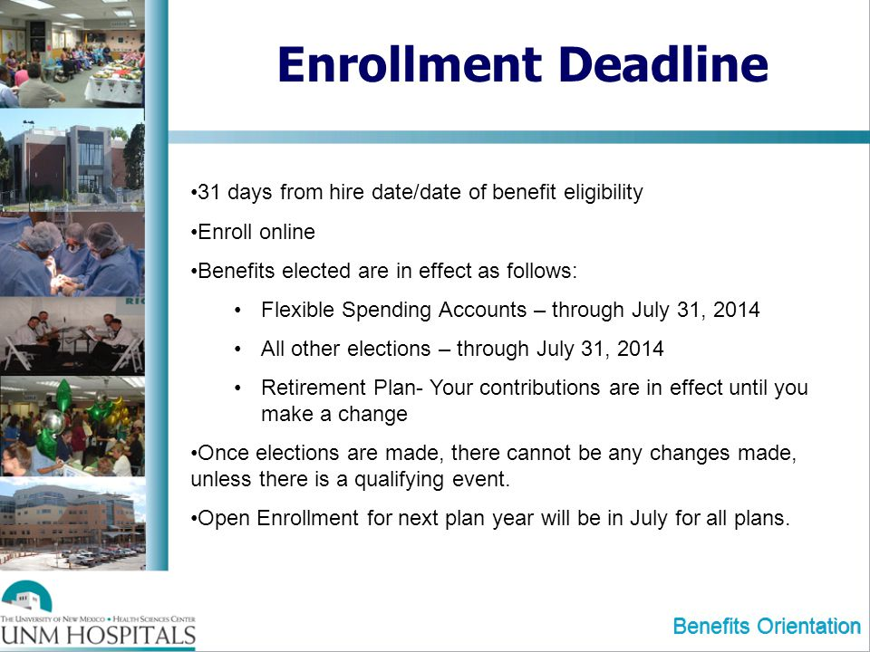 Enrollment Deadline 31 days from hire date/date of benefit eligibility