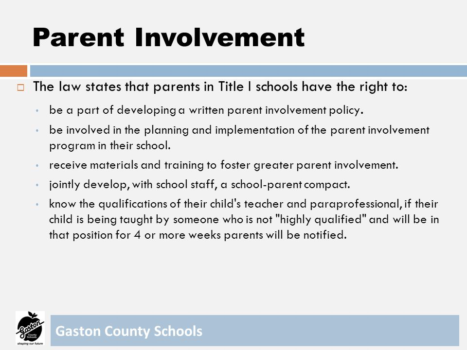 Parent Involvement The law states that parents in Title I schools have the right to: be a part of developing a written parent involvement policy.
