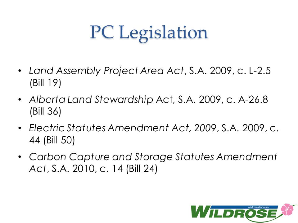 PC Legislation Land Assembly Project Area Act, S.A. 2009, c. L-2.5 (Bill 19) Alberta Land Stewardship Act, S.A. 2009, c. A-26.8 (Bill 36)