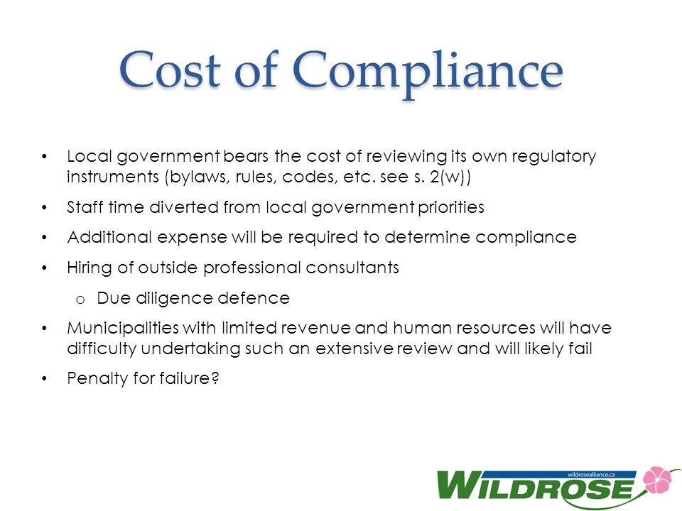 Cost of Compliance Local government bears the cost of reviewing its own regulatory instruments (bylaws, rules, codes, etc. see s. 2(w))