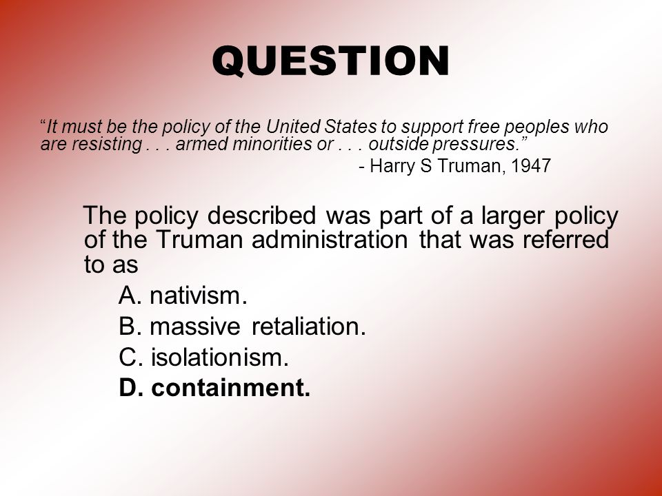 QUESTION It must be the policy of the United States to support free peoples who are resisting . . . armed minorities or . . . outside pressures.