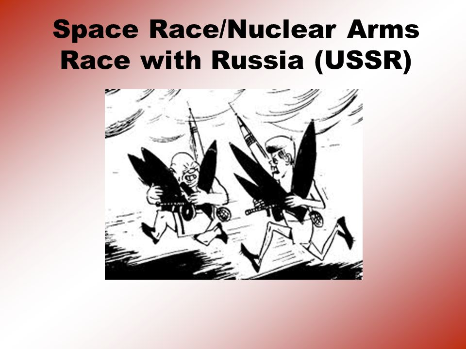 Space Race/Nuclear Arms Race with Russia (USSR)