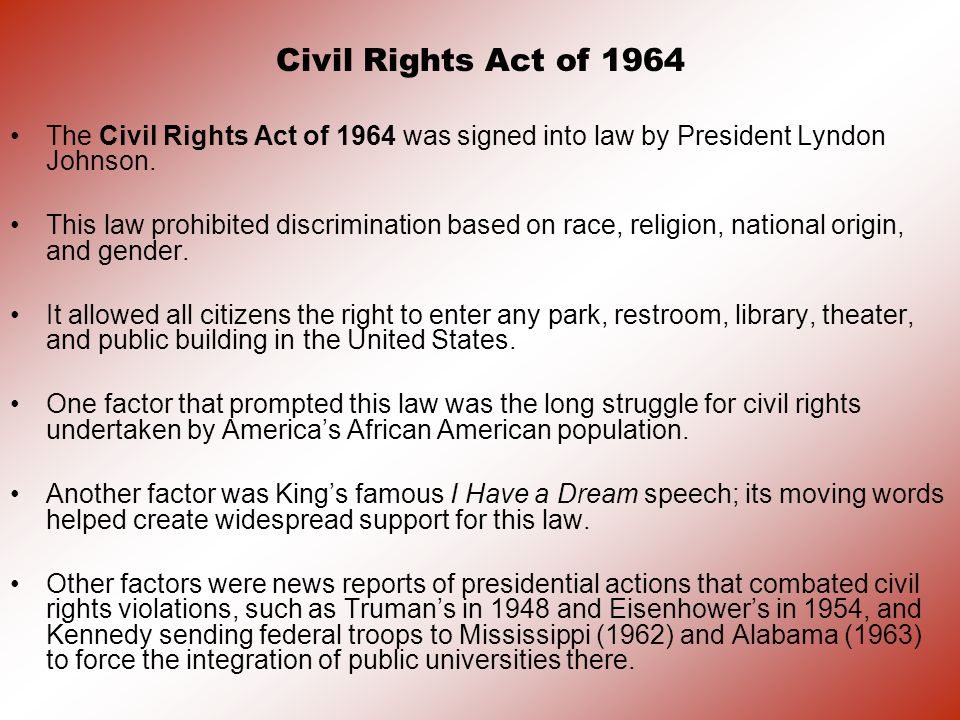 Civil Rights Act of 1964 The Civil Rights Act of 1964 was signed into law by President Lyndon Johnson.