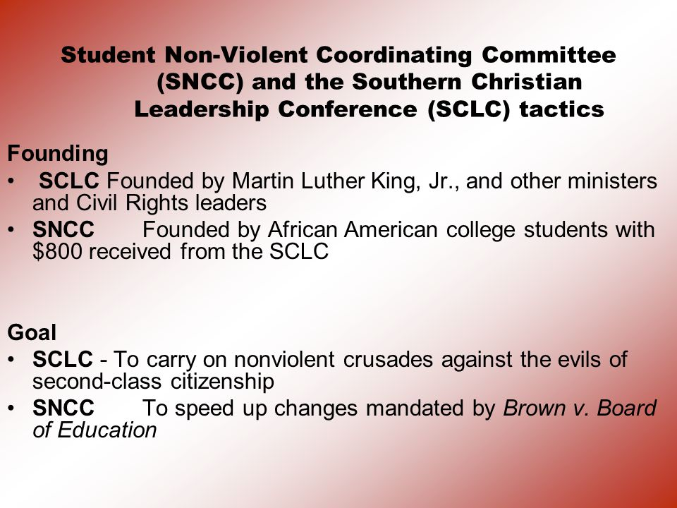 Student Non-Violent Coordinating Committee (SNCC) and the Southern Christian Leadership Conference (SCLC) tactics