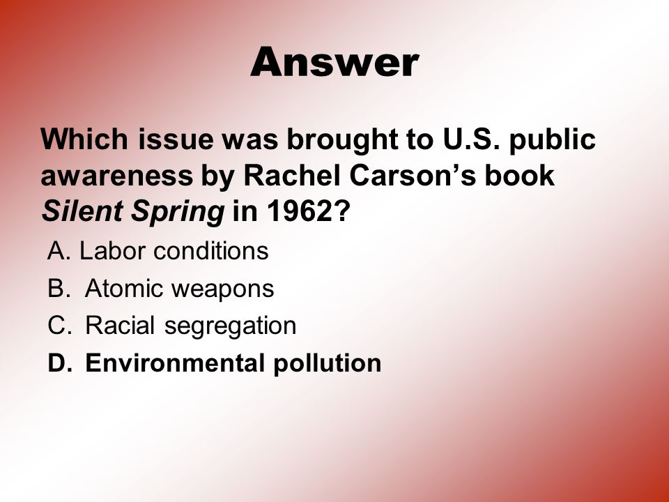 Answer Which issue was brought to U.S. public awareness by Rachel Carson's book Silent Spring in 1962