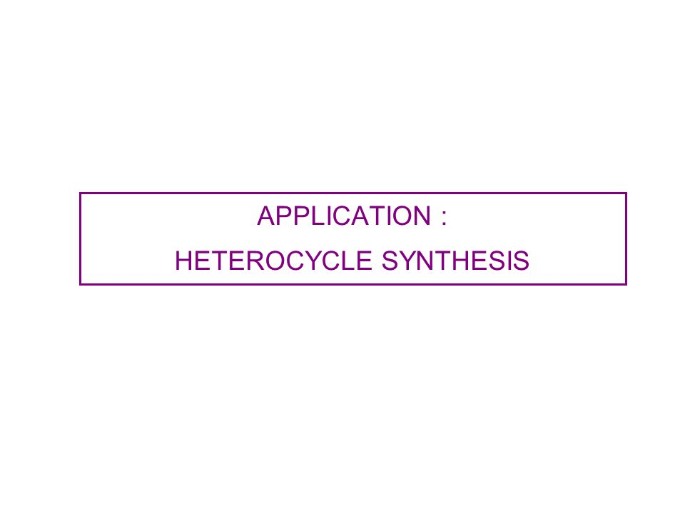 HETEROCYCLE SYNTHESIS