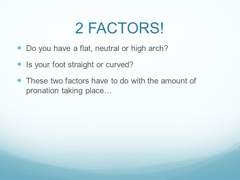 2 FACTORS! Do you have a flat, neutral or high arch