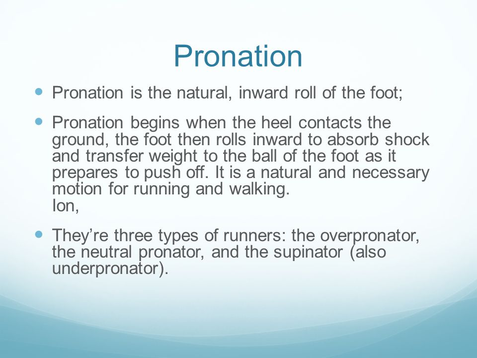 Pronation Pronation is the natural, inward roll of the foot;