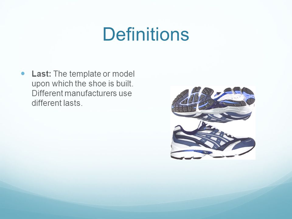 Definitions Last: The template or model upon which the shoe is built.