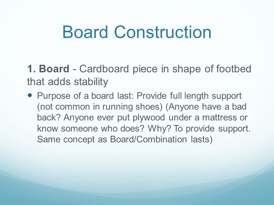 Board Construction 1. Board - Cardboard piece in shape of footbed that adds stability.