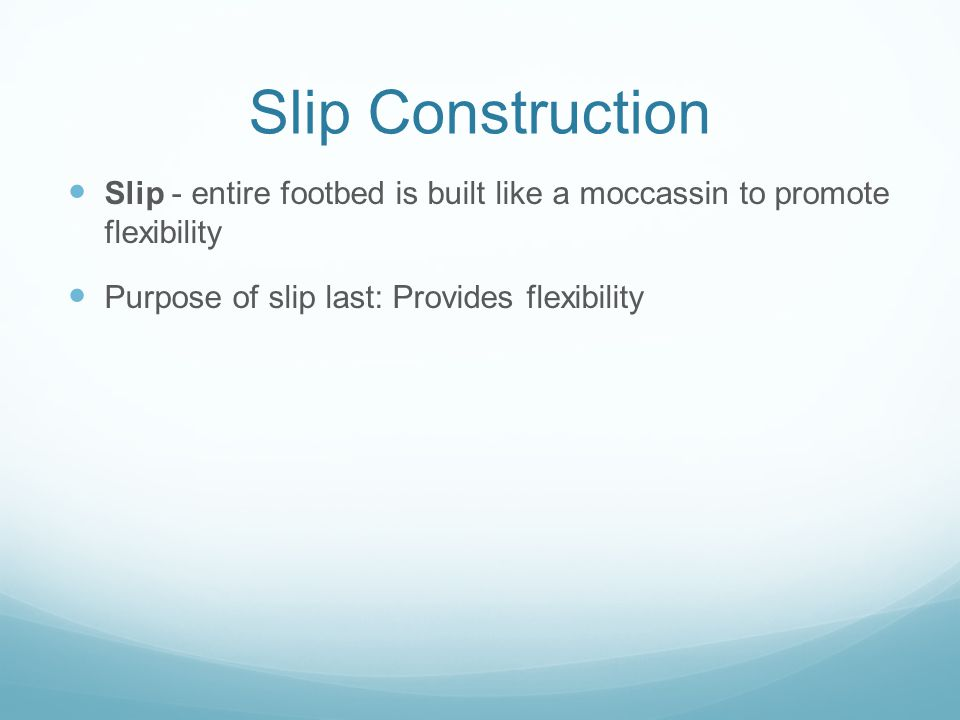 Slip Construction Slip - entire footbed is built like a moccassin to promote flexibility.