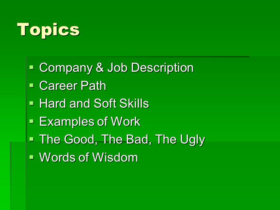 Topics Company & Job Description Career Path Hard and Soft Skills