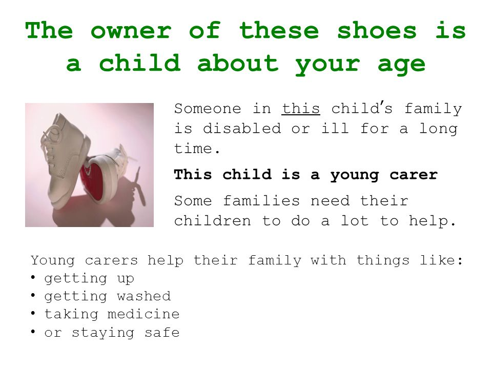 The owner of these shoes is a child about your age