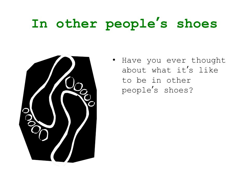 In other people's shoes