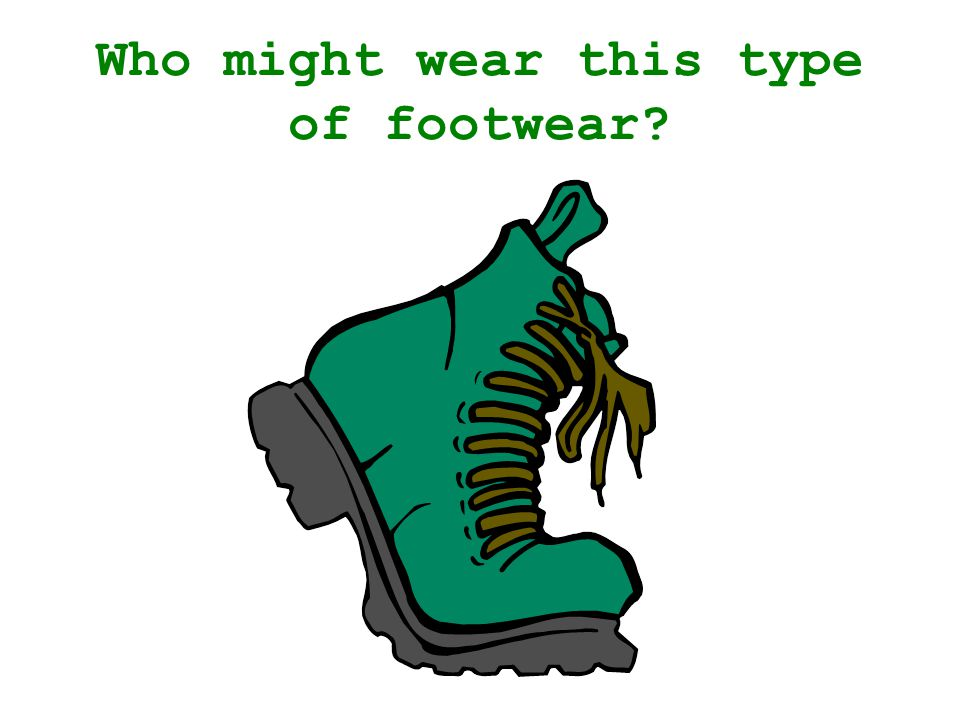 Who might wear this type of footwear