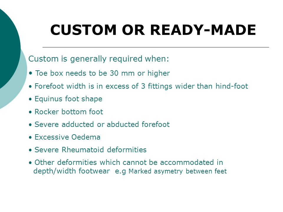 CUSTOM OR READY-MADE Custom is generally required when: