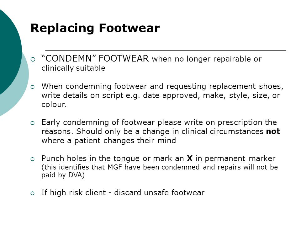 Replacing Footwear CONDEMN FOOTWEAR when no longer repairable or clinically suitable.