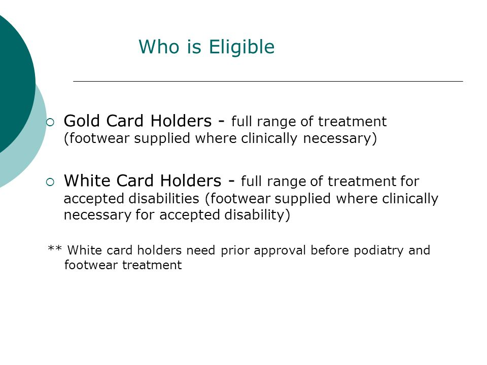 Who is Eligible Gold Card Holders - full range of treatment (footwear supplied where clinically necessary)