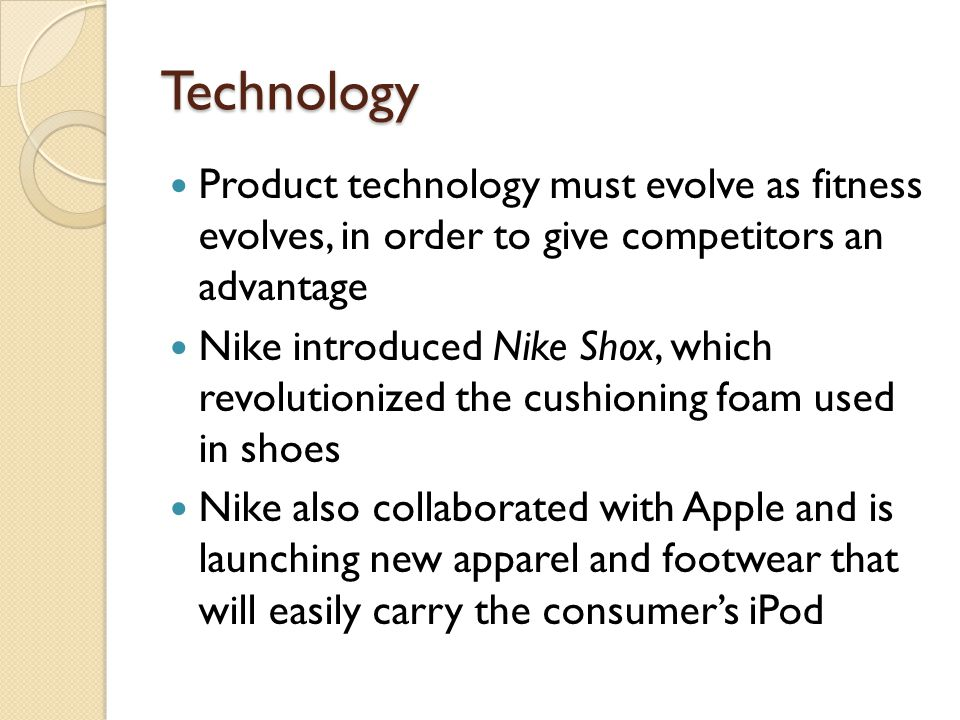 Technology Product technology must evolve as fitness evolves, in order to give competitors an advantage.
