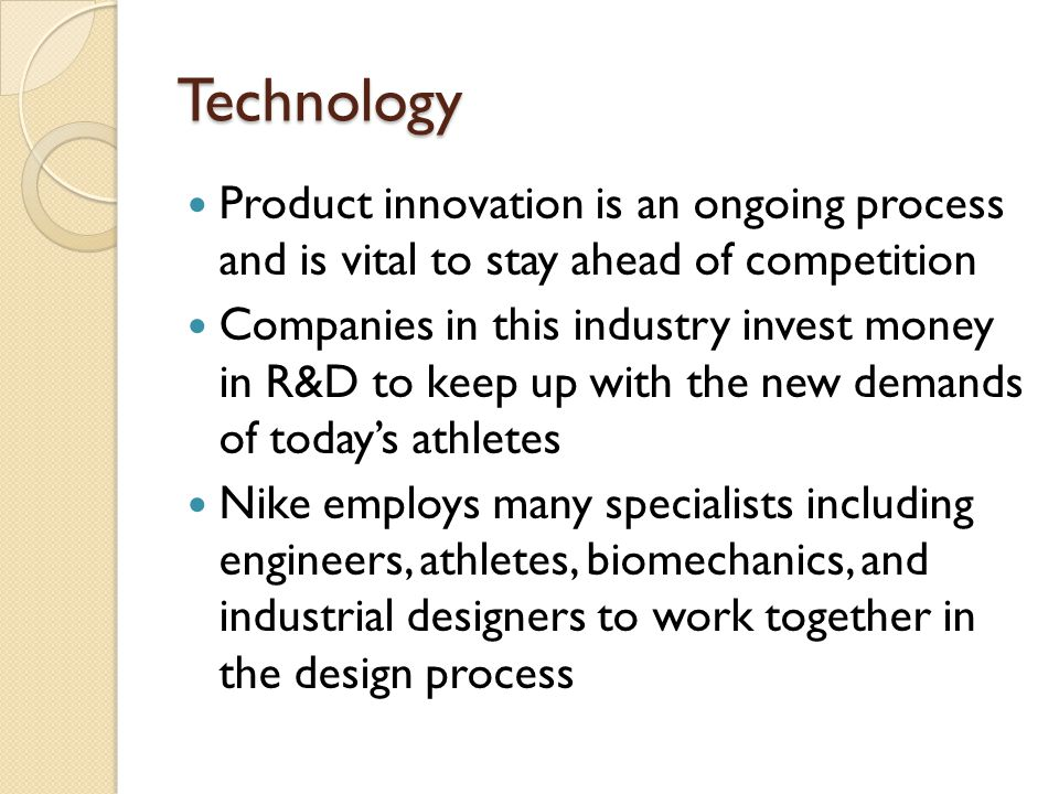 Technology Product innovation is an ongoing process and is vital to stay ahead of competition.