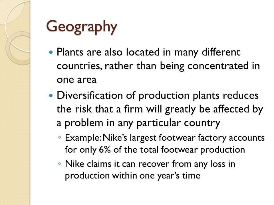 Geography Plants are also located in many different countries, rather than being concentrated in one area.