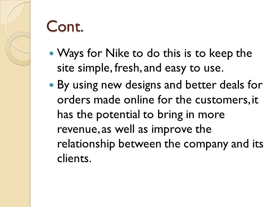 Cont. Ways for Nike to do this is to keep the site simple, fresh, and easy to use.